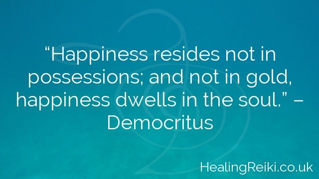 """""""Happiness resides not in possessions; and not in gold, happiness dwells in the soul."""" – Democritus"""