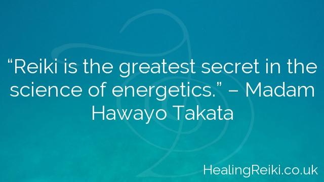 """Reiki is the greatest secret in the science of energetics."" – Madam Hawayo Takata"