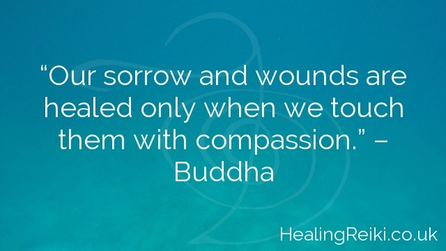 """""""Our sorrow and wounds are healed only when we touch them with compassion."""" – Buddha"""