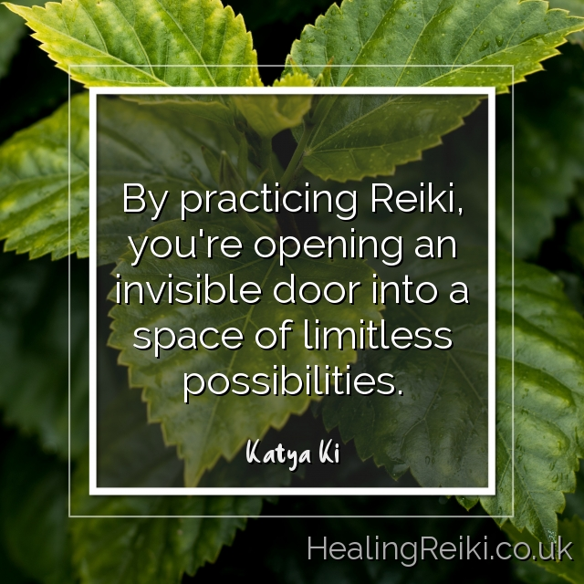 By practicing Reiki, you're opening an invisible door into a space of limitless possibilities. – Katya Ki